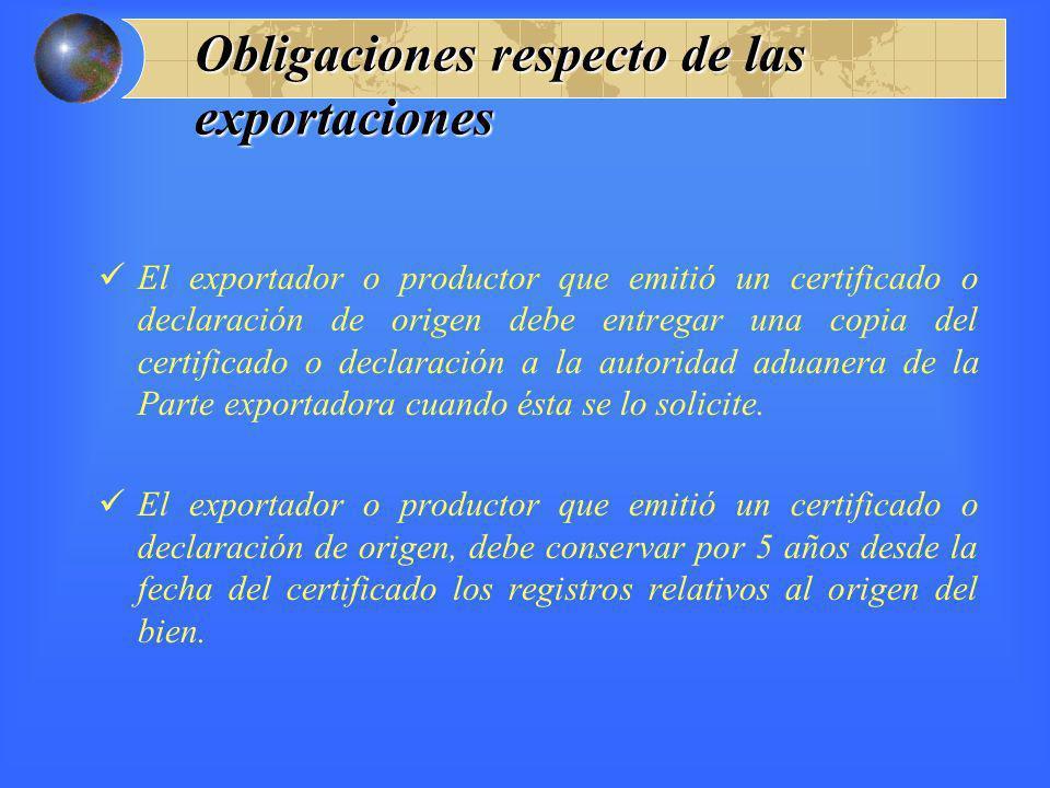 Obligaciones respecto de las exportaciones El exportador o productor que emitió un certificado o declaración de origen debe entregar una copia del cer