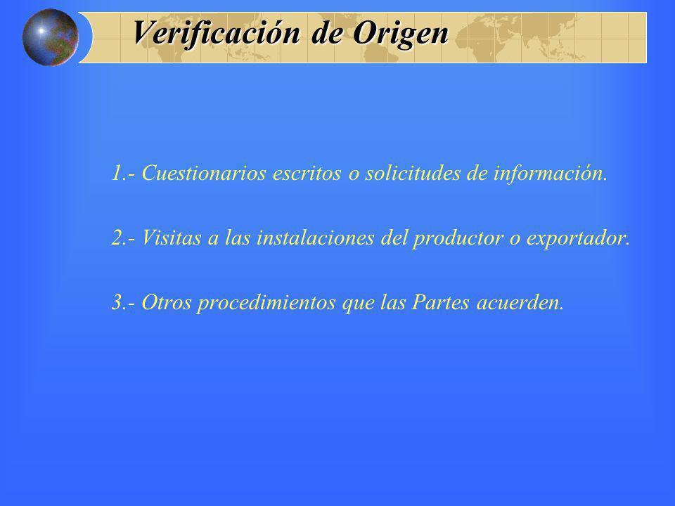Verificación de Origen 1.- Cuestionarios escritos o solicitudes de información. 2.- Visitas a las instalaciones del productor o exportador. 3.- Otros