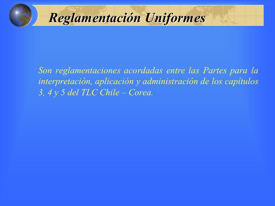 Reglamentación Uniformes Son reglamentaciones acordadas entre las Partes para la interpretación, aplicación y administración de los capítulos 3, 4 y 5