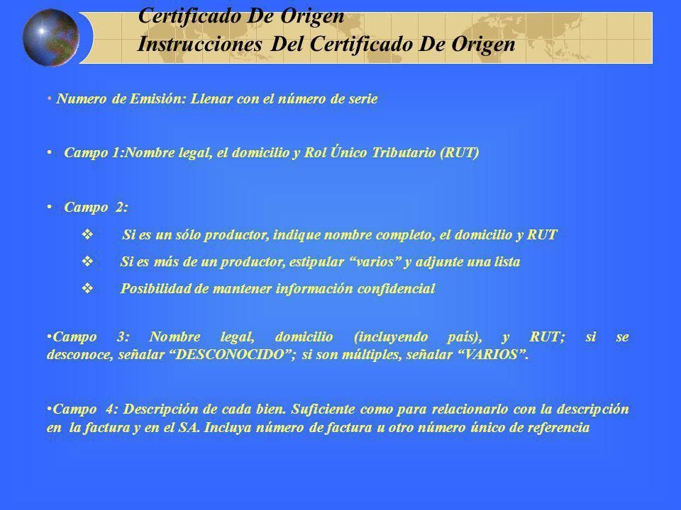 Instrucciones Del Certificado De Origen Numero de Emisión: Llenar con el número de serie Campo 1:Nombre legal, el domicilio y Rol Único Tributario (RU