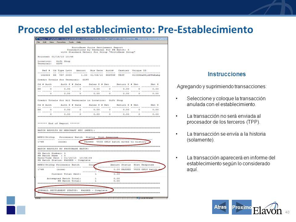 40 Proceso del establecimiento: Pre-Establecimiento Instrucciones Agregando y suprimiendo transacciones: Seleccione y coloque la transacción anulada con el establecimiento.