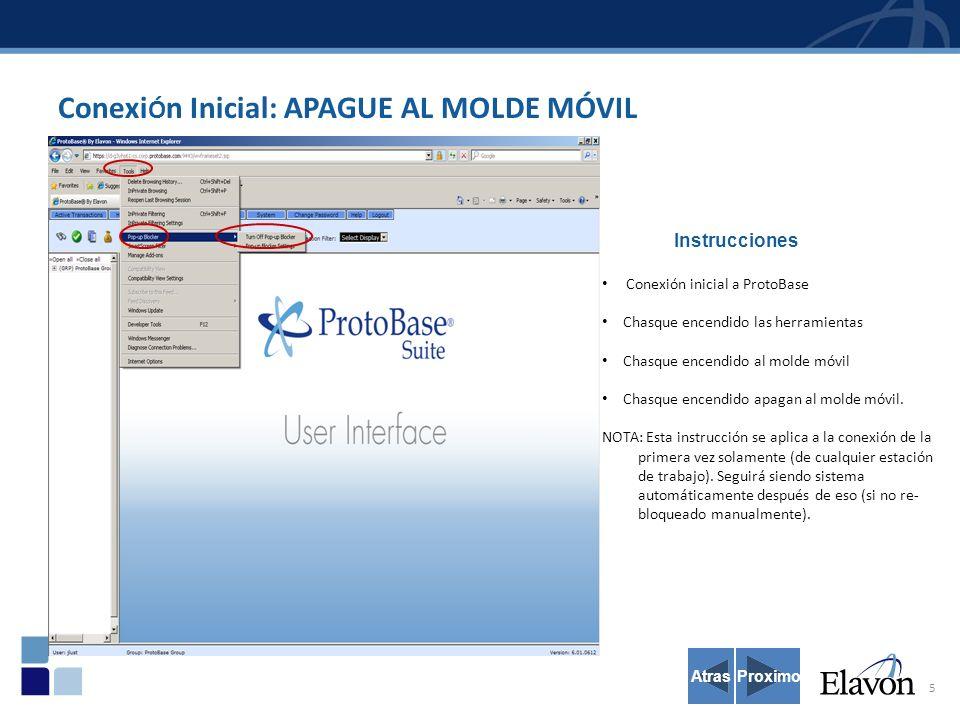 5 Conexi Ó n Inicial: APAGUE AL MOLDE MÓVIL Instrucciones Conexión inicial a ProtoBase Chasque encendido las herramientas Chasque encendido al molde móvil Chasque encendido apagan al molde móvil.