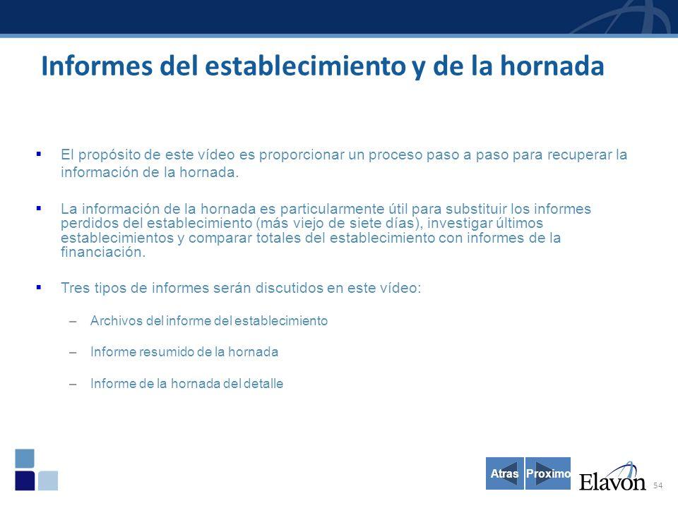 54 Informes del establecimiento y de la hornada El propósito de este vídeo es proporcionar un proceso paso a paso para recuperar la información de la hornada.