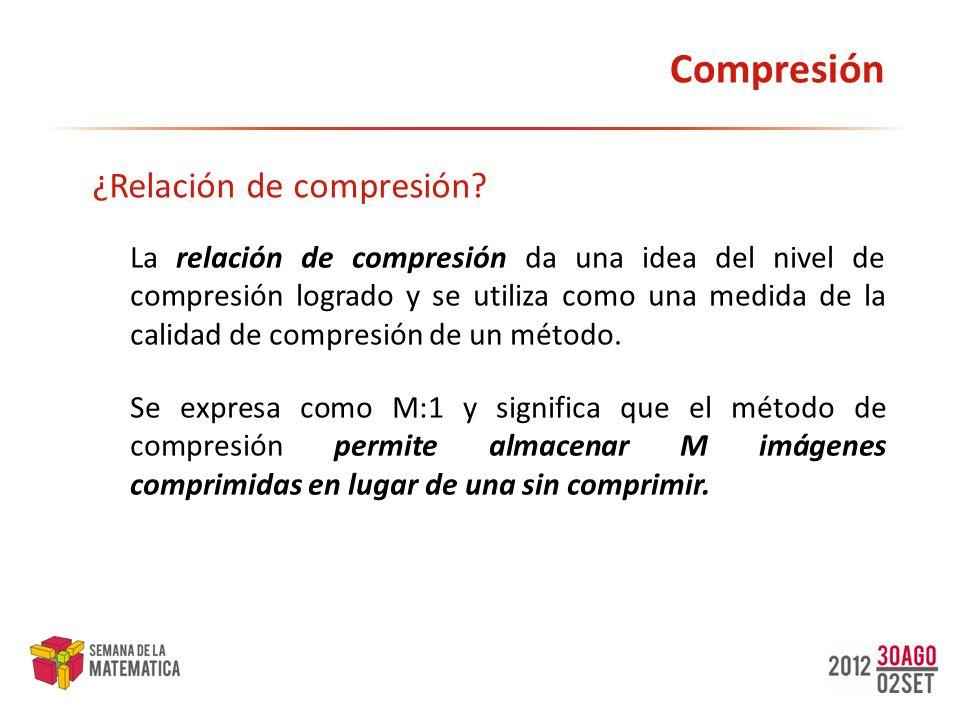 Compresión La relación de compresión da una idea del nivel de compresión logrado y se utiliza como una medida de la calidad de compresión de un método