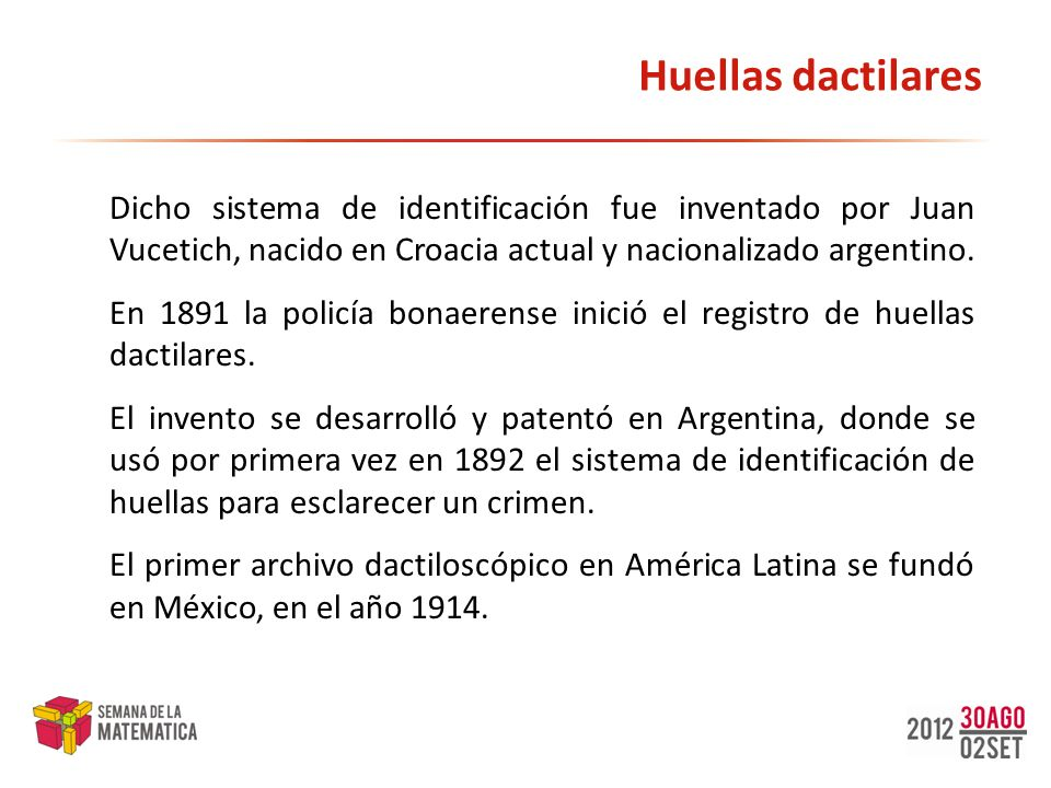 Huellas dactilares Dicho sistema de identificación fue inventado por Juan Vucetich, nacido en Croacia actual y nacionalizado argentino. En 1891 la pol