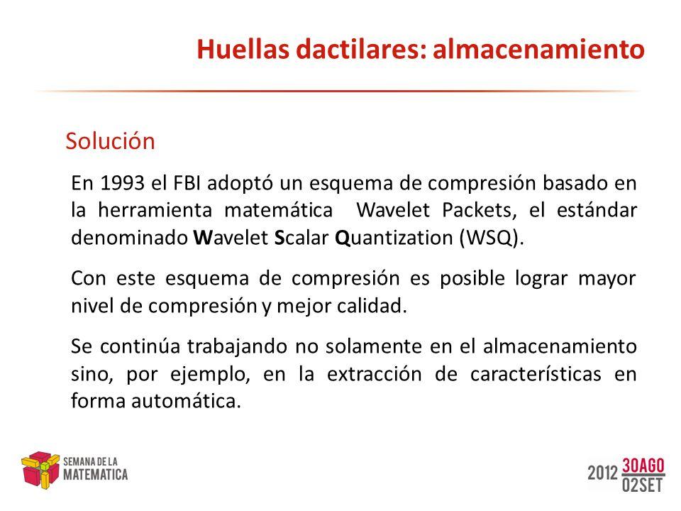Huellas dactilares: almacenamiento En 1993 el FBI adoptó un esquema de compresión basado en la herramienta matemática Wavelet Packets, el estándar den