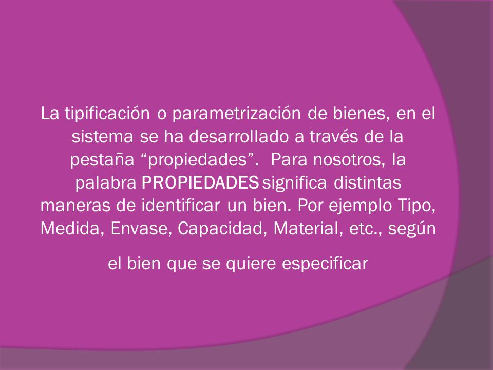 por ejemplo: Si tomamos el conceptoAceite Comestible, tendremos: TIPO girasol, mezcla, u otros; ENVASE plástico, PVC, lata; CAPACIDAD 1 Lts, 500 ml, 250 cc