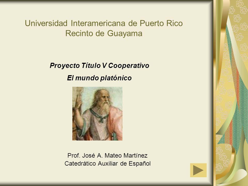 Universidad Interamericana de Puerto Rico Recinto de Guayama Prof. José A. Mateo Martínez Catedrático Auxiliar de Español Proyecto Título V Cooperativ