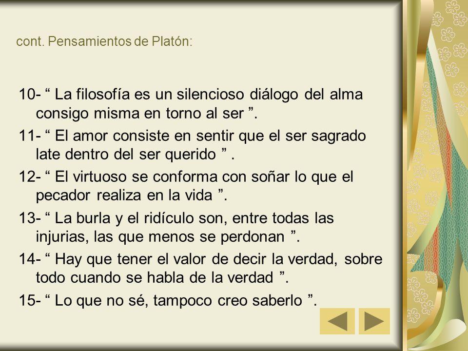 cont. Pensamientos de Platón: 10- La filosofía es un silencioso diálogo del alma consigo misma en torno al ser. 11- El amor consiste en sentir que el
