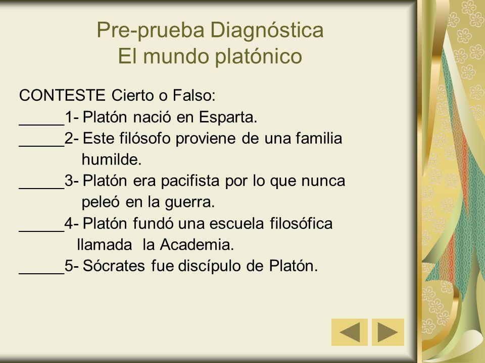 Pre-prueba Diagnóstica El mundo platónico CONTESTE Cierto o Falso: _____1- Platón nació en Esparta. _____2- Este filósofo proviene de una familia humi