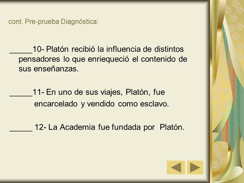 cont. Pre-prueba Diagnóstica: _____10- Platón recibió la influencia de distintos pensadores lo que enriequeció el contenido de sus enseñanzas. _____11