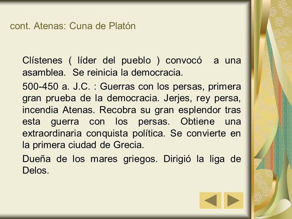 cont. Atenas: Cuna de Platón Clístenes ( líder del pueblo ) convocó a una asamblea. Se reinicia la democracia. 500-450 a. J.C. : Guerras con los persa