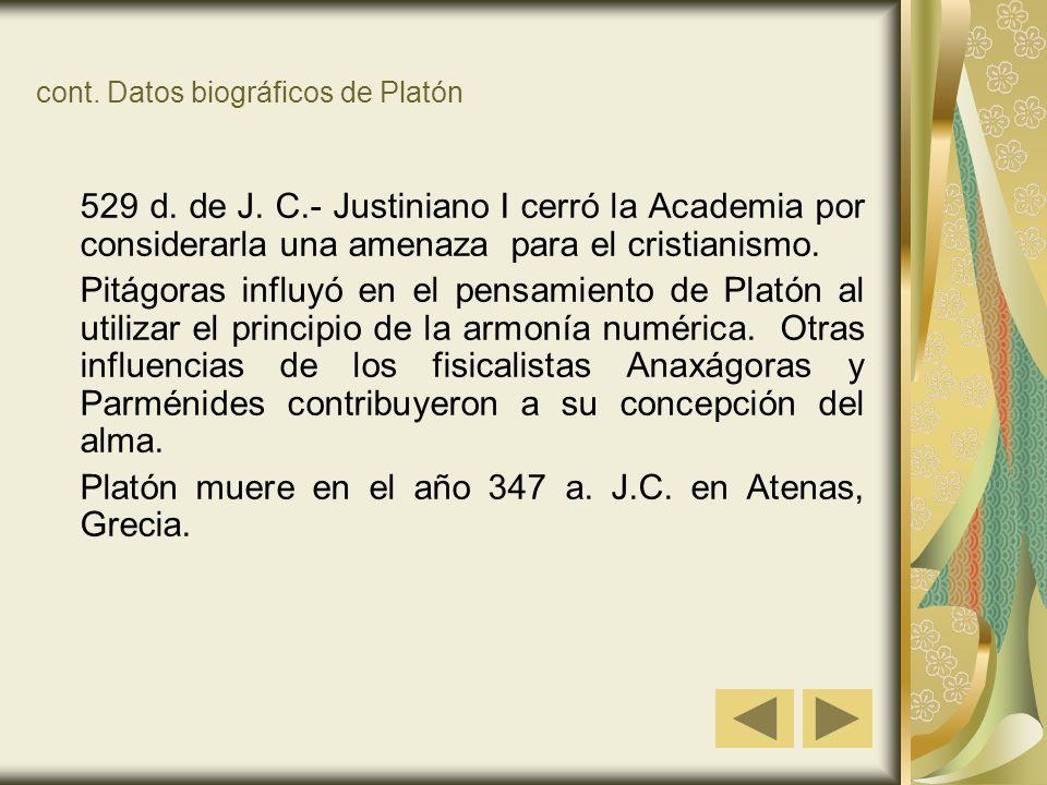 cont. Datos biográficos de Platón 529 d. de J. C.- Justiniano I cerró la Academia por considerarla una amenaza para el cristianismo. Pitágoras influyó