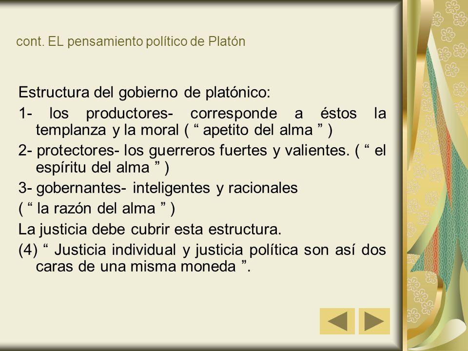cont. EL pensamiento político de Platón Estructura del gobierno de platónico: 1- los productores- corresponde a éstos la templanza y la moral ( apetit