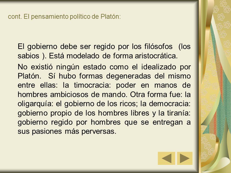 cont. El pensamiento político de Platón: El gobierno debe ser regido por los filósofos (los sabios ). Está modelado de forma aristocrática. No existió