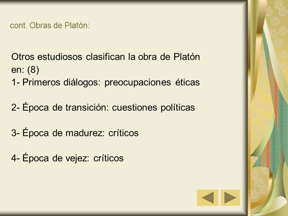 cont. Obras de Platón: Otros estudiosos clasifican la obra de Platón en: (8) 1- Primeros diálogos: preocupaciones éticas 2- Época de transición: cuest
