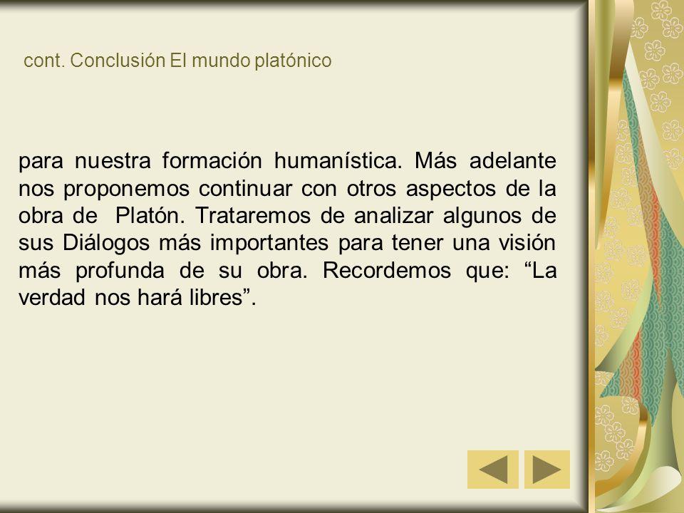 cont.Conclusión El mundo platónico para nuestra formación humanística.
