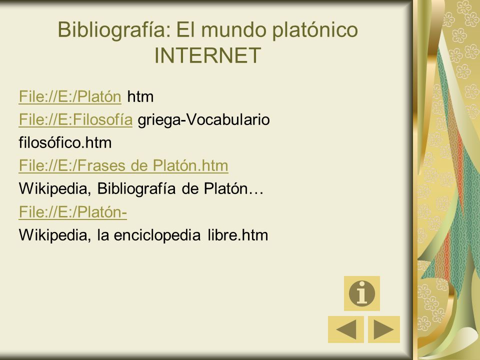 Bibliografía: El mundo platónico INTERNET File://E:/PlatónFile://E:/Platón htm File://E:FilosofíaFile://E:Filosofía griega-Vocabulario filosófico.htm