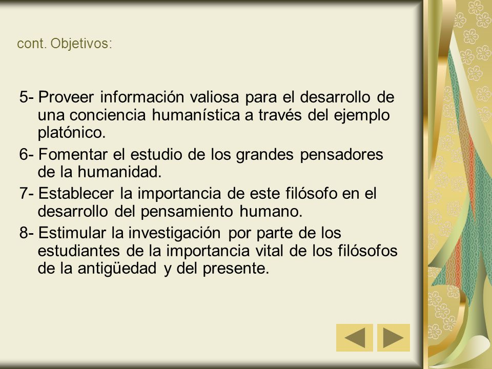 cont. Objetivos: 5- Proveer información valiosa para el desarrollo de una conciencia humanística a través del ejemplo platónico. 6- Fomentar el estudi