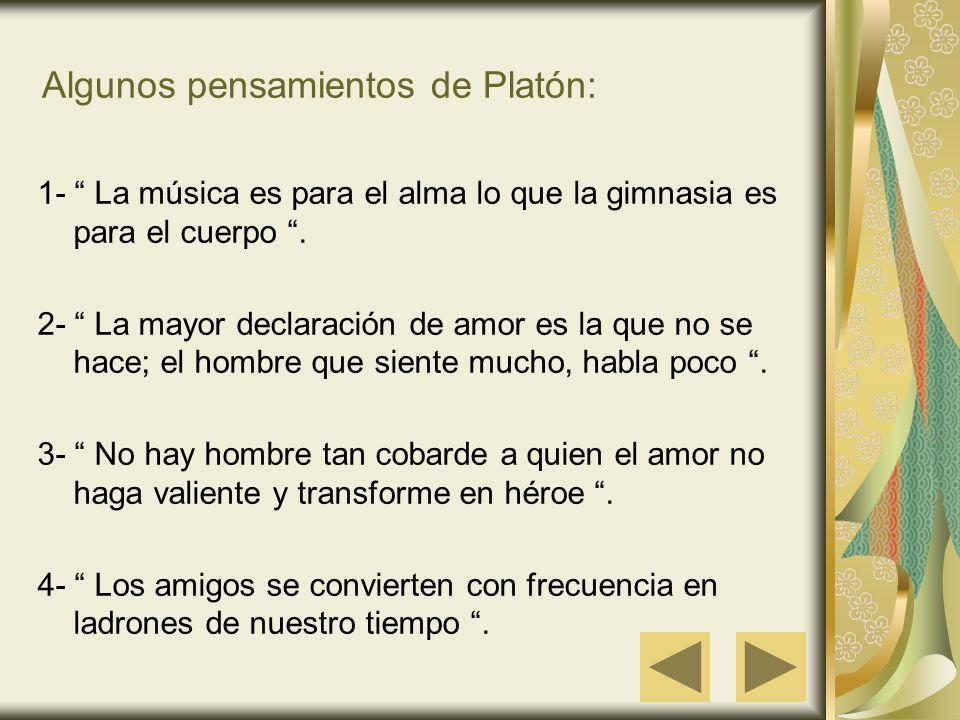 Algunos pensamientos de Platón: 1- La música es para el alma lo que la gimnasia es para el cuerpo. 2- La mayor declaración de amor es la que no se hac
