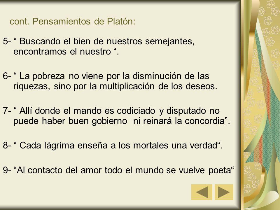cont. Pensamientos de Platón: 5- Buscando el bien de nuestros semejantes, encontramos el nuestro. 6- La pobreza no viene por la disminución de las riq