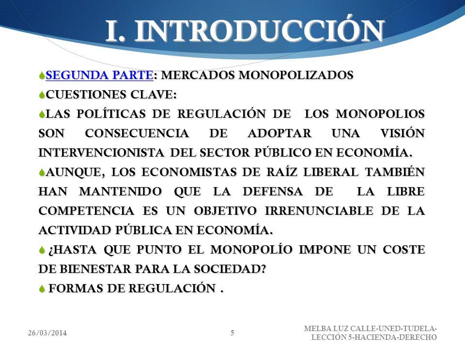 26/03/2014 MELBA LUZ CALLE-UNED-TUDELA- LECCIÓN 5-HACIENDA-DERECHO 5 I. INTRODUCCIÓN SEGUNDA PARTE: MERCADOS MONOPOLIZADOS SEGUNDA PARTE: MERCADOS MON