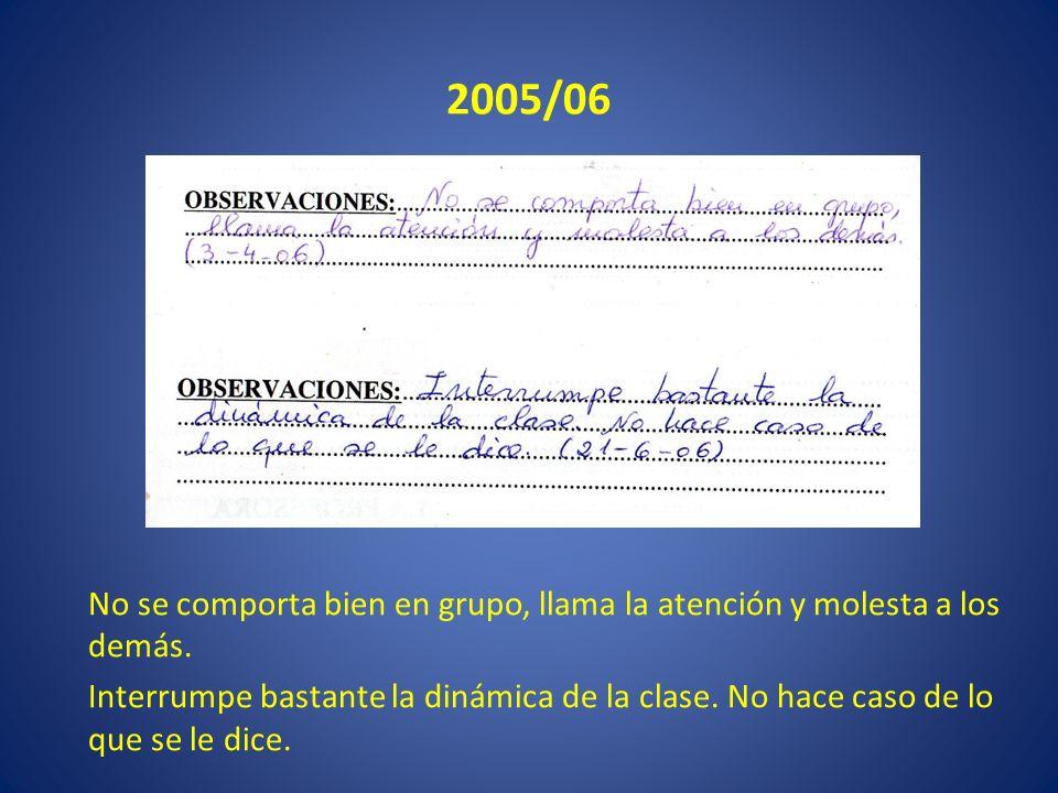 2005/06 No se comporta bien en grupo, llama la atención y molesta a los demás.