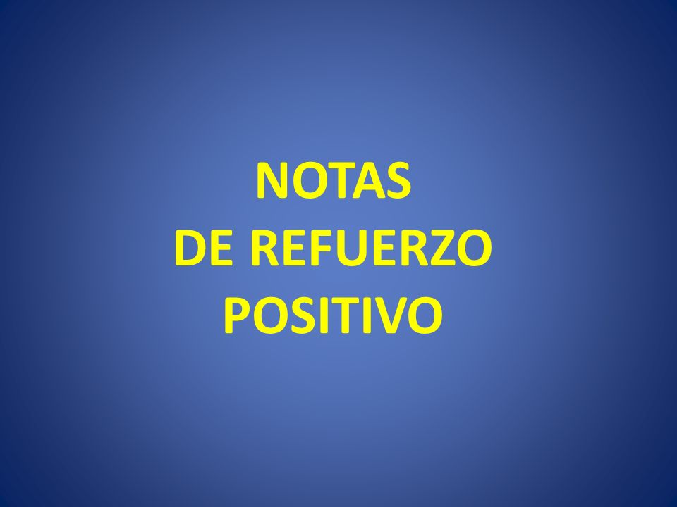 NOTAS DE REFUERZO POSITIVO