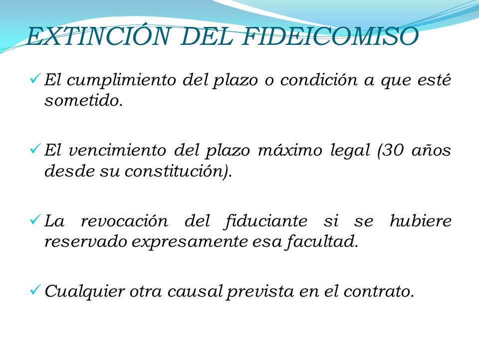 EXTINCIÓN DEL FIDEICOMISO El cumplimiento del plazo o condición a que esté sometido.