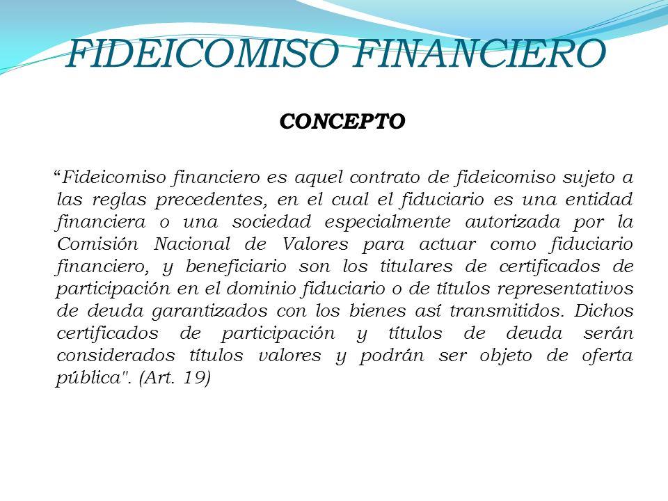 FIDEICOMISO FINANCIERO CONCEPTO Fideicomiso financiero es aquel contrato de fideicomiso sujeto a las reglas precedentes, en el cual el fiduciario es u