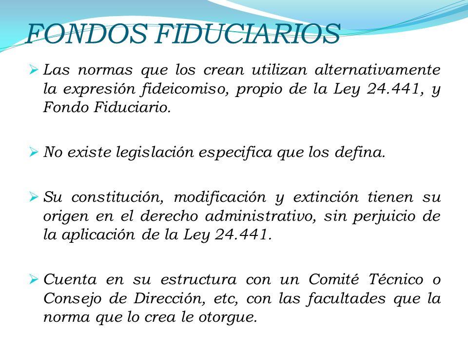 FONDOS FIDUCIARIOS Las normas que los crean utilizan alternativamente la expresión fideicomiso, propio de la Ley 24.441, y Fondo Fiduciario.