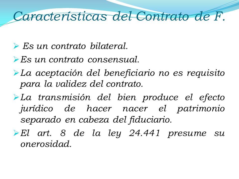 Características del Contrato de F. Es un contrato bilateral. Es un contrato consensual. La aceptación del beneficiario no es requisito para la validez