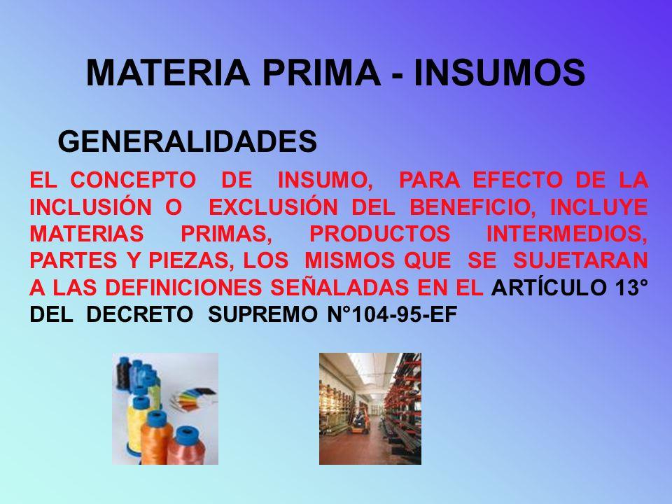 MATERIA PRIMA - INSUMOS GENERALIDADES EL CONCEPTO DE INSUMO, PARA EFECTO DE LA INCLUSIÓN O EXCLUSIÓN DEL BENEFICIO, INCLUYE MATERIAS PRIMAS, PRODUCTOS