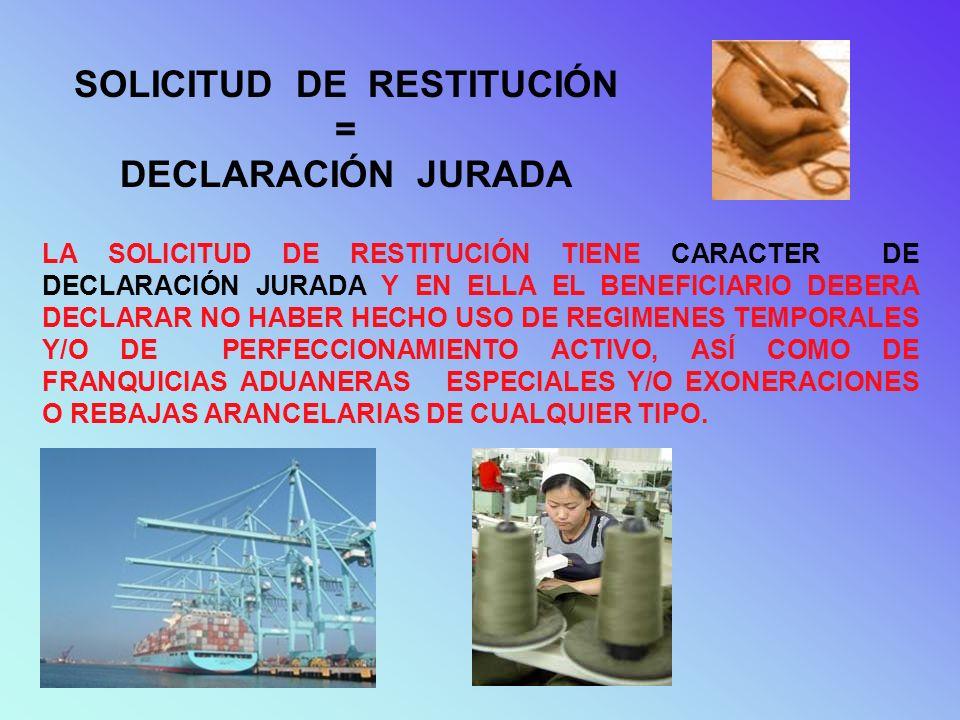 SOLICITUD DE RESTITUCIÓN = DECLARACIÓN JURADA LA SOLICITUD DE RESTITUCIÓN TIENE CARACTER DE DECLARACIÓN JURADA Y EN ELLA EL BENEFICIARIO DEBERA DECLAR