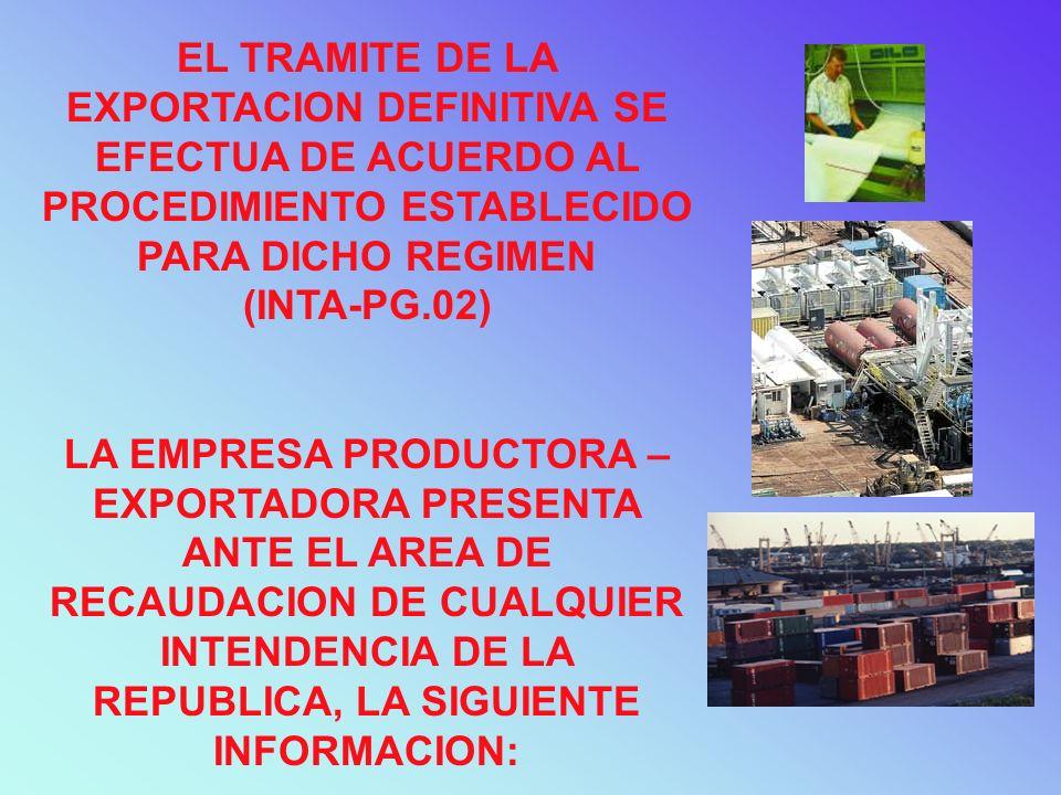 EL TRAMITE DE LA EXPORTACION DEFINITIVA SE EFECTUA DE ACUERDO AL PROCEDIMIENTO ESTABLECIDO PARA DICHO REGIMEN (INTA-PG.02) LA EMPRESA PRODUCTORA – EXP
