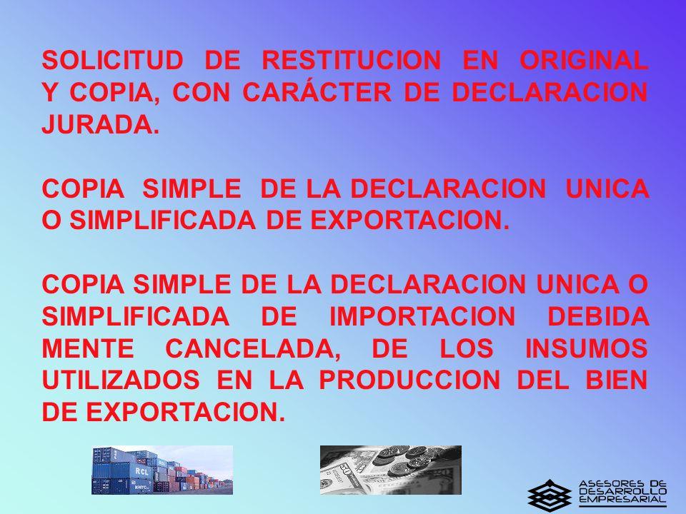 SOLICITUD DE RESTITUCION EN ORIGINAL Y COPIA, CON CARÁCTER DE DECLARACION JURADA. COPIA SIMPLE DE LA DECLARACION UNICA O SIMPLIFICADA DE EXPORTACION.