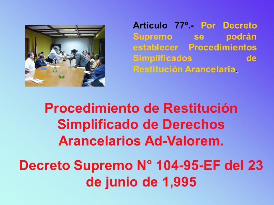 Procedimiento de Restitución Simplificado de Derechos Arancelarios Ad-Valorem. Decreto Supremo N° 104-95-EF del 23 de junio de 1,995. Artículo 77º.- P