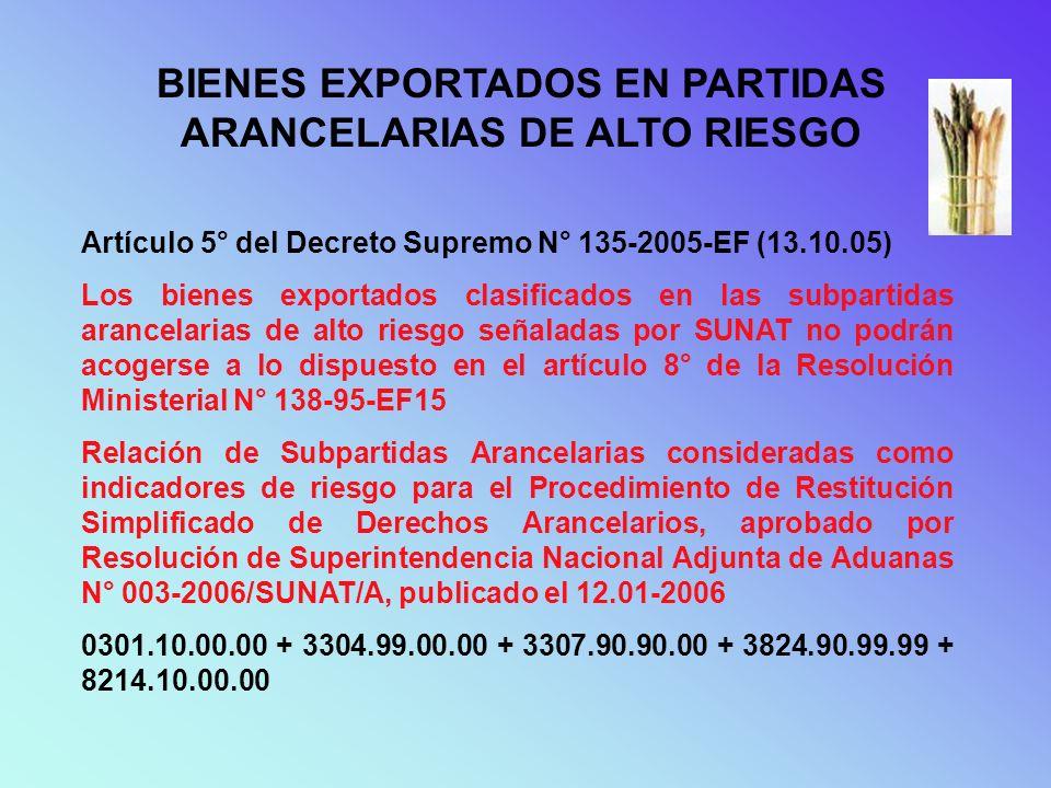 BIENES EXPORTADOS EN PARTIDAS ARANCELARIAS DE ALTO RIESGO Artículo 5° del Decreto Supremo N° 135-2005-EF (13.10.05) Los bienes exportados clasificados