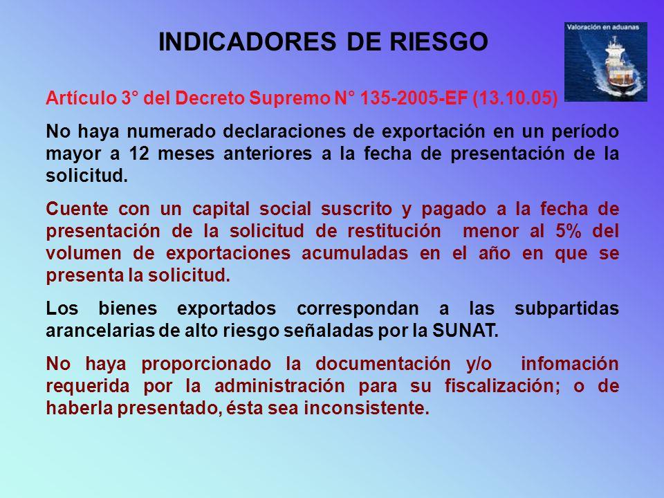 INDICADORES DE RIESGO Artículo 3° del Decreto Supremo N° 135-2005-EF (13.10.05) No haya numerado declaraciones de exportación en un período mayor a 12