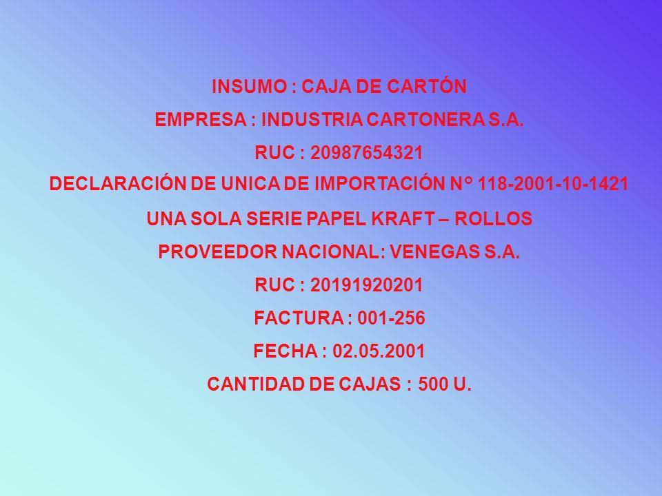 INSUMO : CAJA DE CARTÓN EMPRESA : INDUSTRIA CARTONERA S.A. RUC : 20987654321 DECLARACIÓN DE UNICA DE IMPORTACIÓN N° 118-2001-10-1421 UNA SOLA SERIE PA