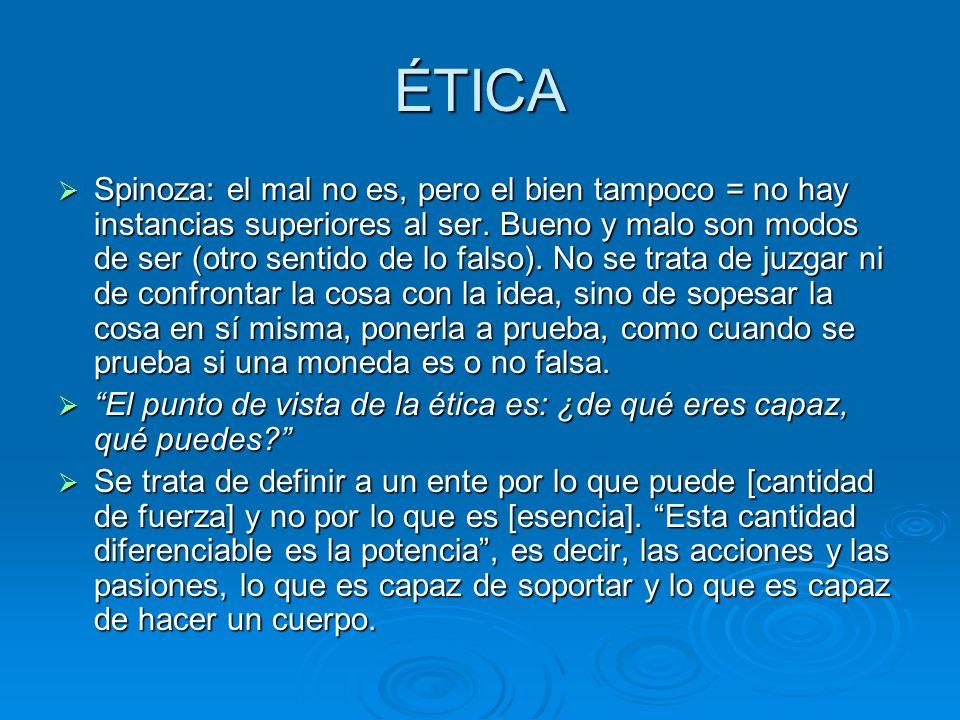 ÉTICA Spinoza: el mal no es, pero el bien tampoco = no hay instancias superiores al ser.
