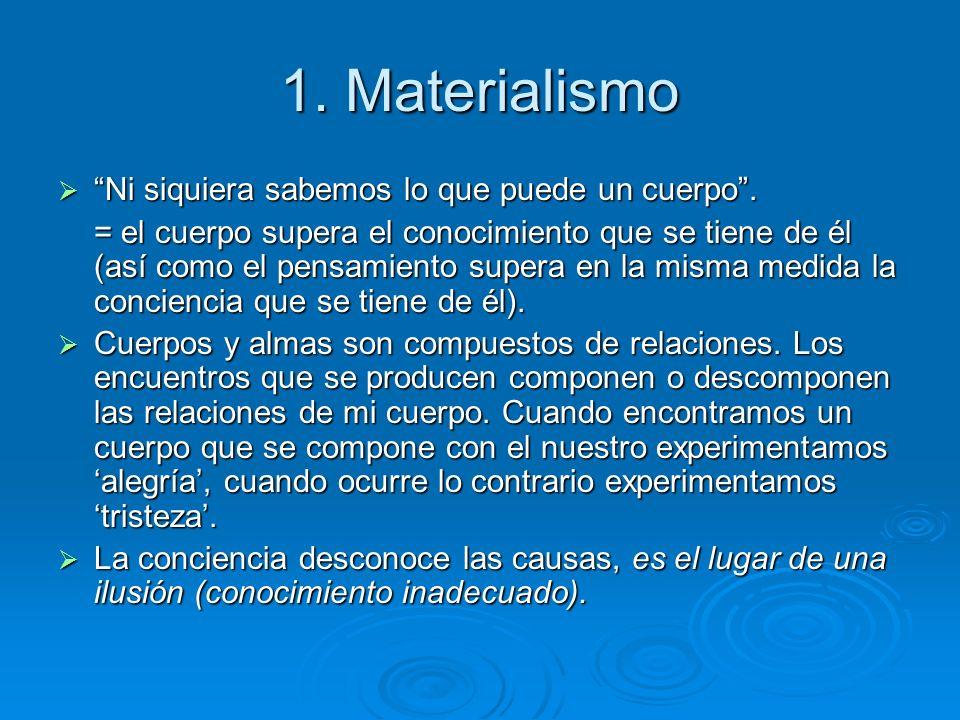 1.Materialismo Ni siquiera sabemos lo que puede un cuerpo.