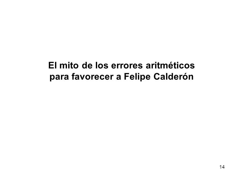 14 El mito de los errores aritméticos para favorecer a Felipe Calderón
