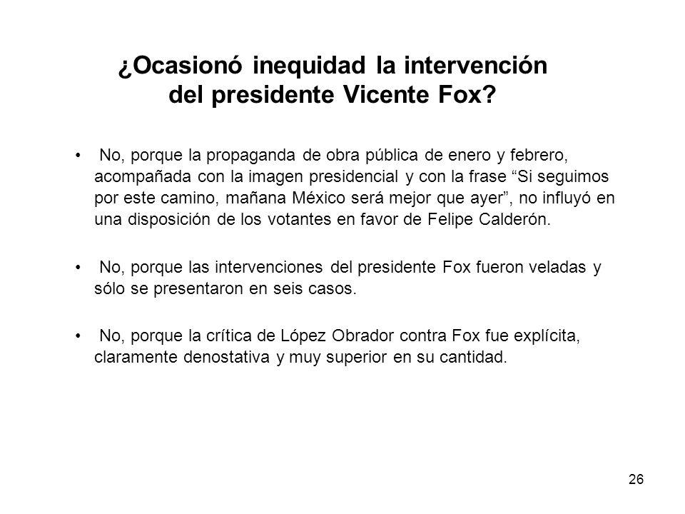 26 ¿Ocasionó inequidad la intervención del presidente Vicente Fox.