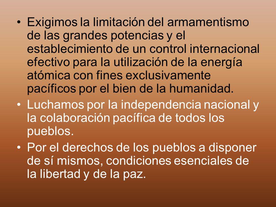 Exigimos la limitación del armamentismo de las grandes potencias y el establecimiento de un control internacional efectivo para la utilización de la e