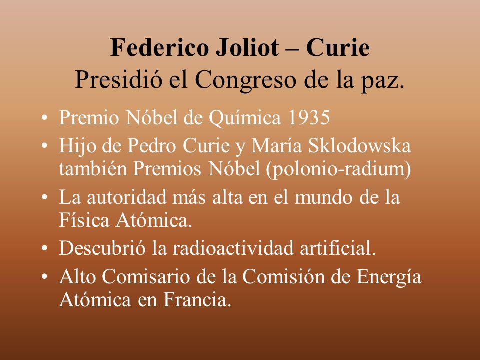 Federico Joliot – Curie Presidió el Congreso de la paz. Premio Nóbel de Química 1935 Hijo de Pedro Curie y María Sklodowska también Premios Nóbel (pol