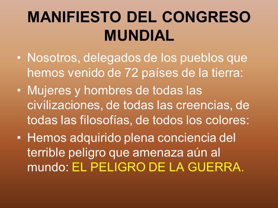 MANIFIESTO DEL CONGRESO MUNDIAL Nosotros, delegados de los pueblos que hemos venido de 72 países de la tierra: Mujeres y hombres de todas las civiliza