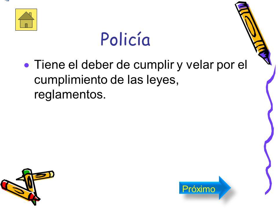 El Policía Tiene el deber de cumplir y velar por el cumplimiento de las leyes, reglamentos. Próximo