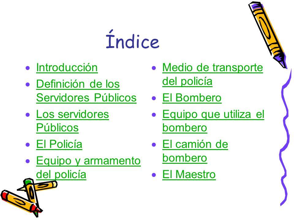 Objetivo El estudiante identificara la función de los servidores públicos en la comunidad. El estudiante tendrá un mejor conocimiento de los papeles q