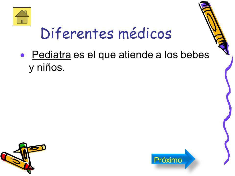 Tipos de médicos Los especialistas son expertos en diversos tipos de problemas de salud. Ejemplo: Pediatras, Internistas y Cirujanos Próximo